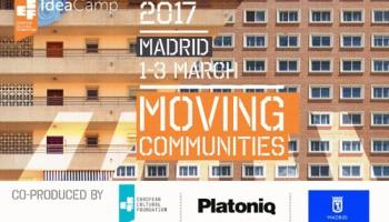 Idea Camp 2017: Moving Communities, tiene parada en Madrid ¡con Platoniq!